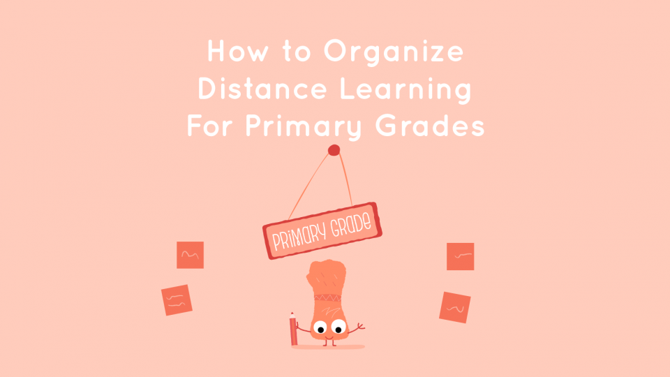 Our Best Tips for Organizing Distance Learning